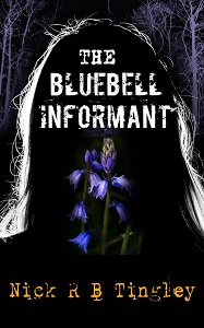 The Bluebell Informant by Nick R B Tingley