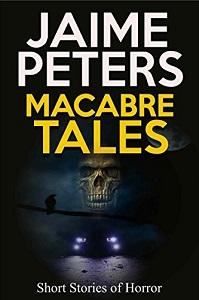 Macabre Tales by Jaime Peters