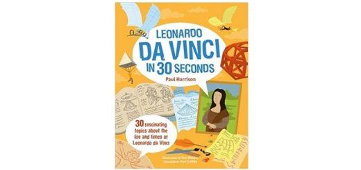 Feature Image - Leonardo Da Vinci in 30 Seconds by Paul Harrison