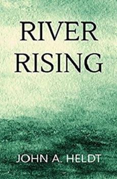 River Rising by John A Heldt