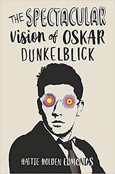The Spectacular Vision of Oskar Dunkelblick by Hattie Holden Edmonds